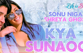 Kya Sunaoon Life is Beautiful Sonu Nigam, Shreya Ghoshal