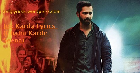 Jee Karda Lyrics (Chalni Karde Seena) MP3 Song  Lyrics